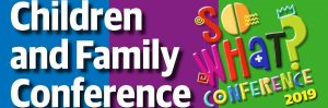 So What? Children and Family Conference 2019 : 26 Oct, Truro