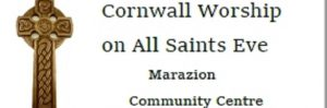 Cornwall Worship on All Saints Eve : 31 Oct, Marazion