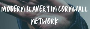 Launch of the Modern Slavery in Cornwall Network