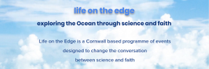 Life on the Edge: Exploring the Ocean through Science and Faith : 23 Sep-18 Nov, Wadebridge and ONLINE